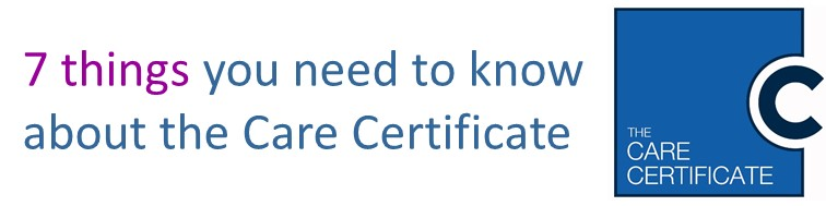 7 things you need to know about the care certificate